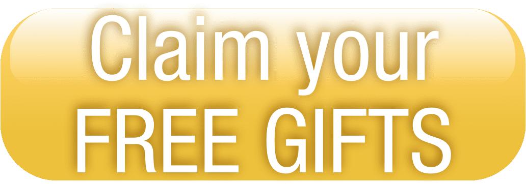 Claim your FREE GIFTS